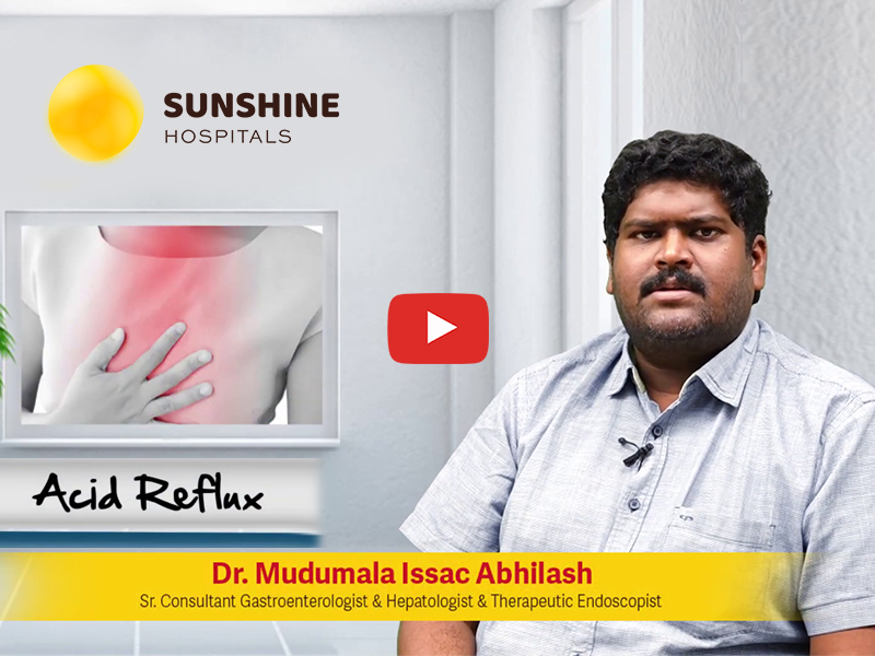 Watch Dr. Mudumala Issac Abhilash, Sr. Gastroenterologist at Sunshine Hospitals talking about Acid Reflux(Telugu)