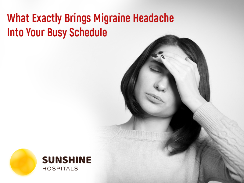 What Exactly Brings Migraine Headache Into Your Busy Schedule